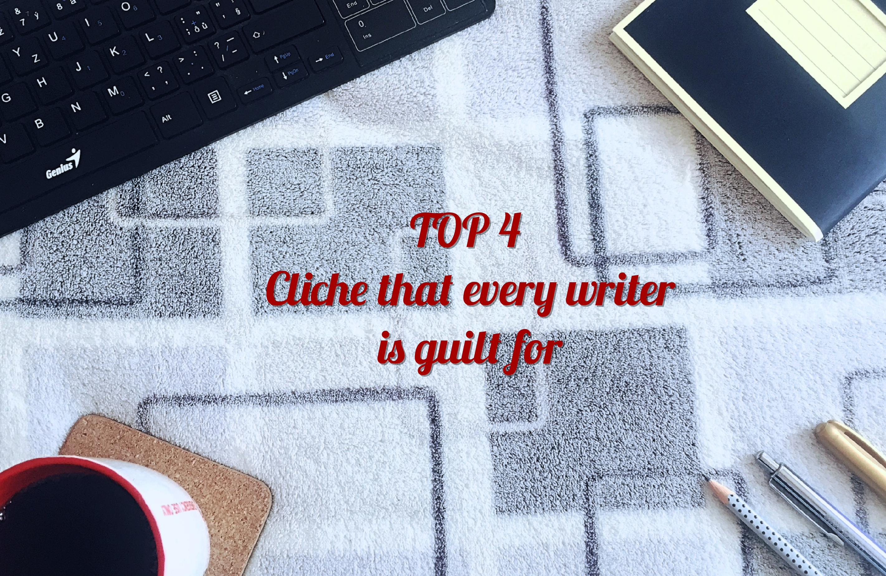 Top 4 cliche that every writer is guilt for