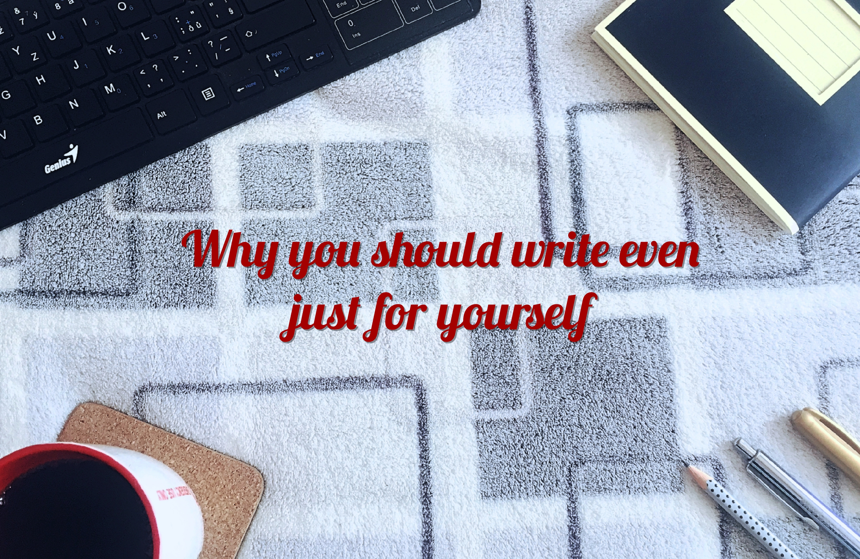 Why you should write even just for yourself